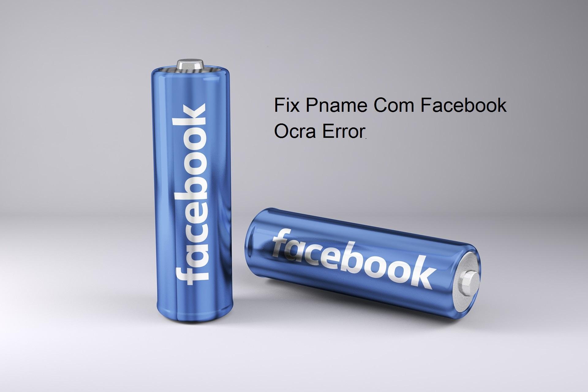 pname com facebook ocra error