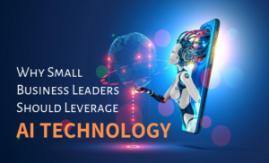 Why Small Business Leaders Should Leverage AI Technology