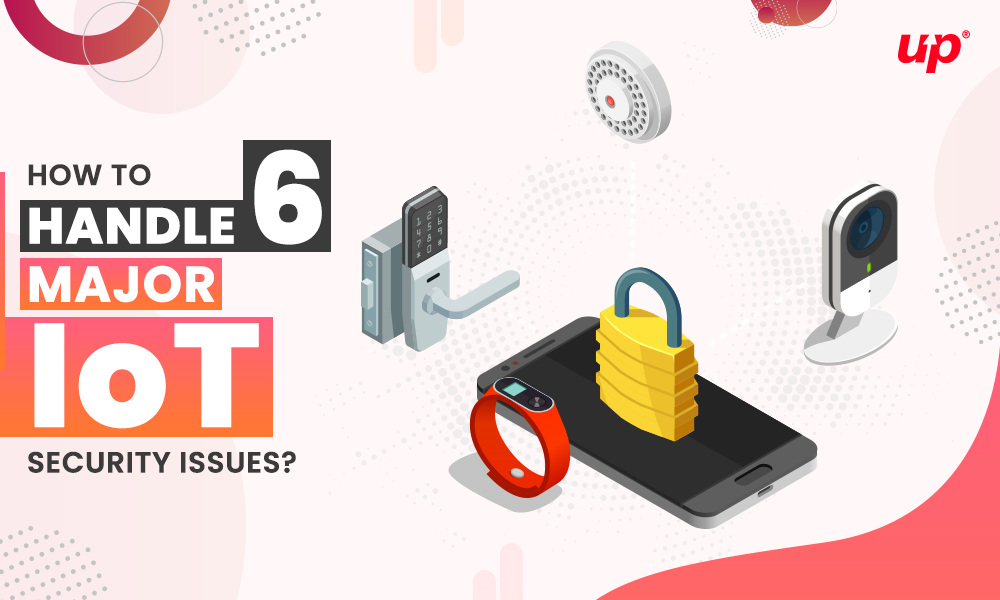How to 6 Major IoT Security Issues